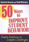 50 Ways to Improve Student Behavior by Annette L. Breaux