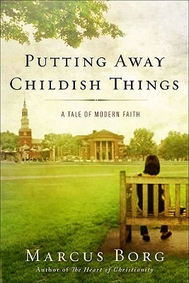 Putting Away Childish Things by Marcus J. Borg