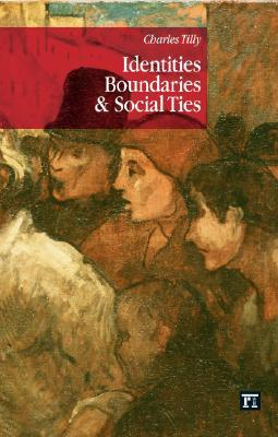 Identities, Boundaries, and Social Ties by Charles Tilly