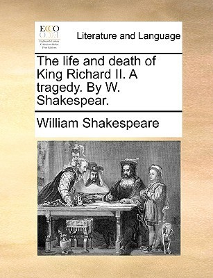 The Life and Death of King Richard II. a Tragedy. by W. Shakespear.