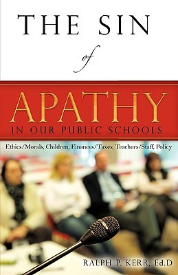The Sin of Apathy in Our Public Schools: Ethics/Morals, Children, Finances/Taxes, Teachers/Staff, Policy