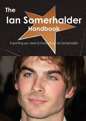 The Ian Somerhalder Handbook - Everything You Need to Know about Ian Somerhalder
