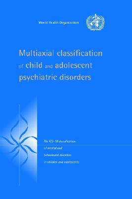 Multiaxial Classification of Child and Adolescent Psychiatric Disorders: The ICD-10 Classification of Mental and Behavioural Disorders in Children and