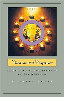 Charisma and Compassion: Cheng Yen and the Buddhist Tzu Chi Movement