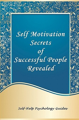 Self Motivation Secrets of Successful People Revealed
