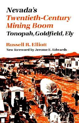 Nevada's Twentieth-Century Mining Boom: Tonopah, Goldfield, Ely