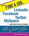 How to Find a Job on LinkedIn, Facebook, MySpace, Twitter, and Other Social Networks