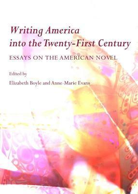 Writing America Into the Twenty-First Century: Essays on the American Novel