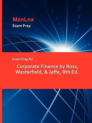 Exam Prep for Corporate Finance by Ross, Westerfield, & Jaffe, 8th Ed