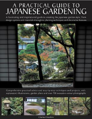 Japanese Gardening: An Inspirational Guide to Designing and Creating an Authentic Japanese Garden with Over 260 Exquisite Photographs