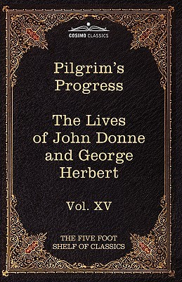 The Pilgrim's Progress & the Lives of Donne and Herbert: The Five Foot Shelf of Classics, Vol. XV (in 51 Volumes)