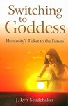 Switching to Goddess: Humanity's Ticket to the Future