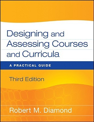 Designing and Assessing Courses and Curricula by Robert M. Diamond