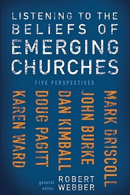 Listening to the Beliefs of Emerging Churches by Robert E. Webber
