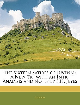 The Sixteen Satires of Juvenal: A New Translation with an Introduction, Analysis & Notes