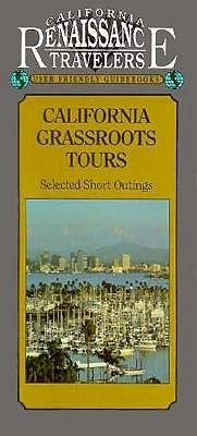 California Traveler: California Grassroots Tours Selected Short Outings (California Renaissance Travelers User Friendly Guidebooks)