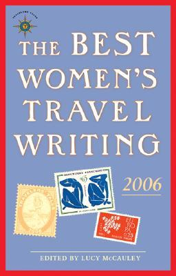 The Best Women's Travel Writing 2006: True Stories from Around the World
