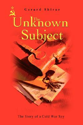 The Unknown Subject: The Story of a Cold War Spy