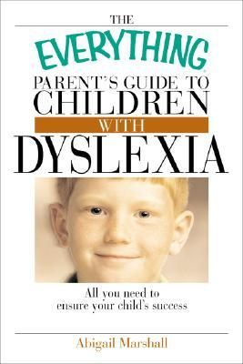 The Everything Parent's Guide To Children With Dyslexia by Jody Swarbrick
