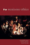 For Business Ethics by Campbell Jones