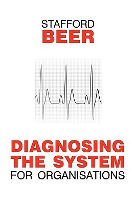 Diagnosing the System for Organizations by Stafford Beer