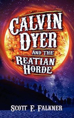 Calvin Dyer and the Reatian Horde by Scott F. Falkner
