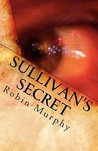 Sullivan's Secret by Robin  Murphy