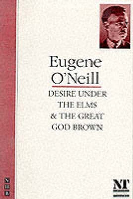 Desire Under the Elms & The Great God Brown by Eugene O'Neill