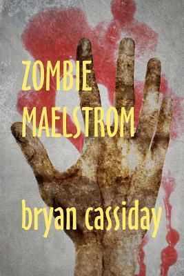 Zombie Maelstrom by Bryan Cassiday