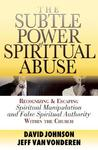 The Subtle Power of Spiritual Abuse: Recognizing and Escaping Spiritual Manipulation and False Spiritual Authority Within the Church