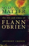 No Laughing Matter: The Life and Times of Flann O'Brien