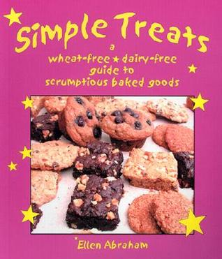 Simple Treats: A Wheat-Free, Dairy-Free Guide to Scrumptious Baked Goods