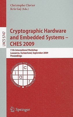 Cryptographic Hardware And Embedded Systems Ches 2009: 11th International Workshop Lausanne, Switzerland, September 6 9, 2009 Proceedings (Lecture Notes ... Computer Science / Security And Cryptology)