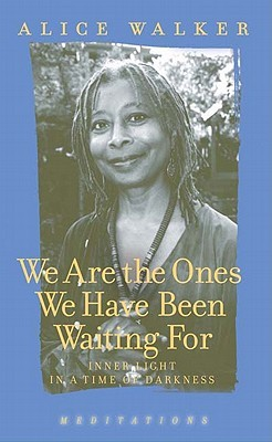 We Are the Ones We Have Been Waiting for by Alice Walker