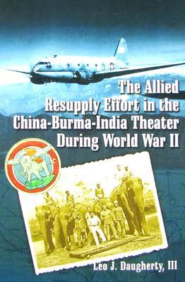 The Allied Resupply Effort in the China-Burma-India Theater During World War II
