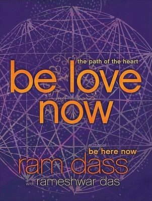 Be Love Now The Path Of The Heart By Ram Dass