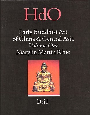 Early Buddhist Art of China and Central Asia, Volume 1 Later Han, Three Kingdoms and Western Chin in China and Bactria to Shan-Shan in Central Asia