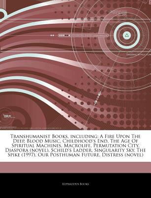 Articles on Transhumanist Books, Including: A Fire Upon the Deep, Blood Music, Childhood's End, the Age of Spiritual Machines, Macrolife, Permutation City, Diaspora (Novel), Schild's Ladder, Singularity Sky, the Spike (1997)