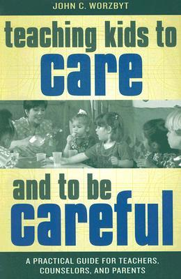 Teaching Kids to Care and to Be Careful by John C. Worzbyt