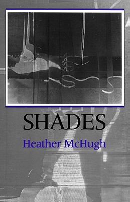 Shades Shades Shades Shades Shades by Heather McHugh