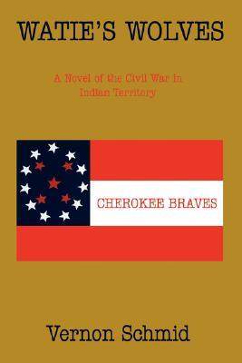 Watie's Wolves: A Novel of the Civil War in Indian Territory
