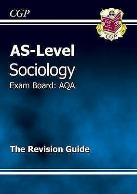 Sociology: AS-Level: Exam Board: AQA: The Revision Guide