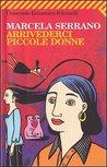 Arrivederci piccole donne by Marcela Serrano