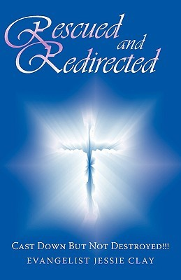 Rescued and Redirected: Cast Down But Not Destroyed!!