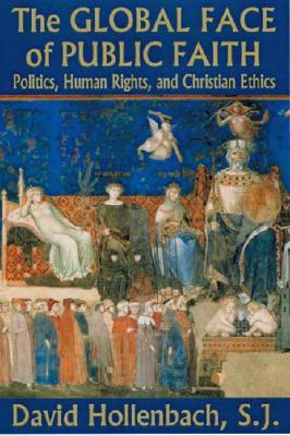 The Global Face Of Public Faith: Politics, Human Rights, And Christian Ethics