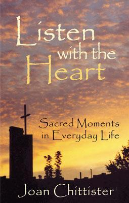 Listen with the Heart by Joan D. Chittister