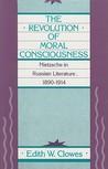 The Revolution of Moral Consciousness: Nietzsche in Russian Literature, 1890-1914