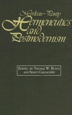 Merleau-Ponty, Hermeneutics, and Postmodernism