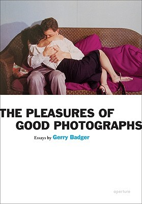 The Pleasures of Good Photographs by Gerry Badger