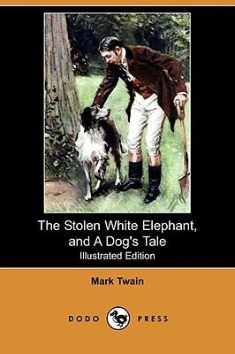 The Stolen White Elephant/A Dog's Tale